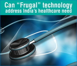 Can 'Frugal' technology address India's healthcare needs?